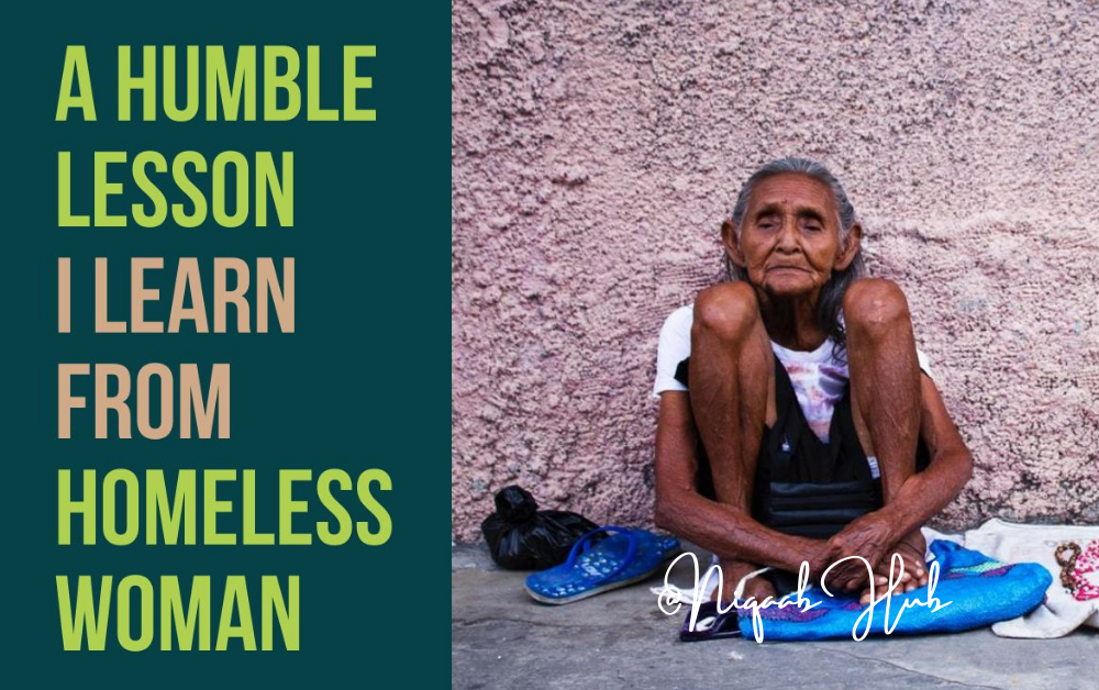 A Humble Lesson Learn From A Homeless Woman : Be humble